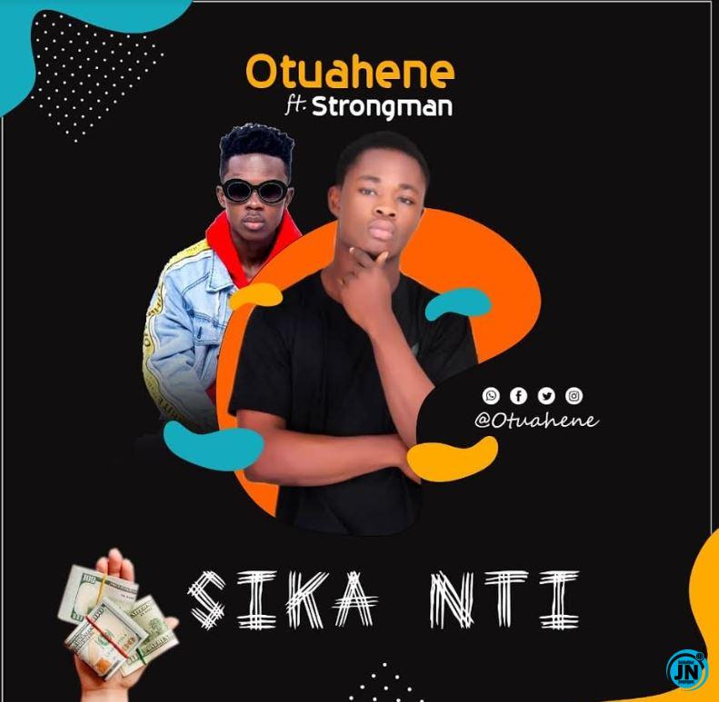 Otuahene - Sika Nti Ft. Strongman